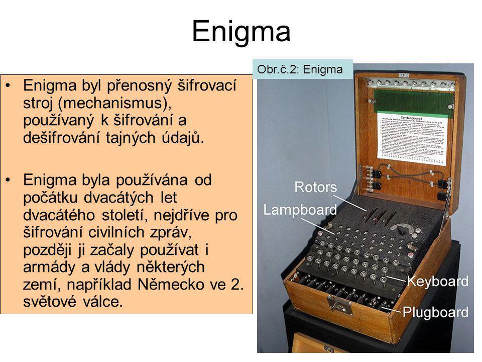 Enigma Obr.č.2: Enigma. Enigma byl přenosný šifrovací stroj (mechanismus), používaný k šifrování a dešifrování tajných údajů.