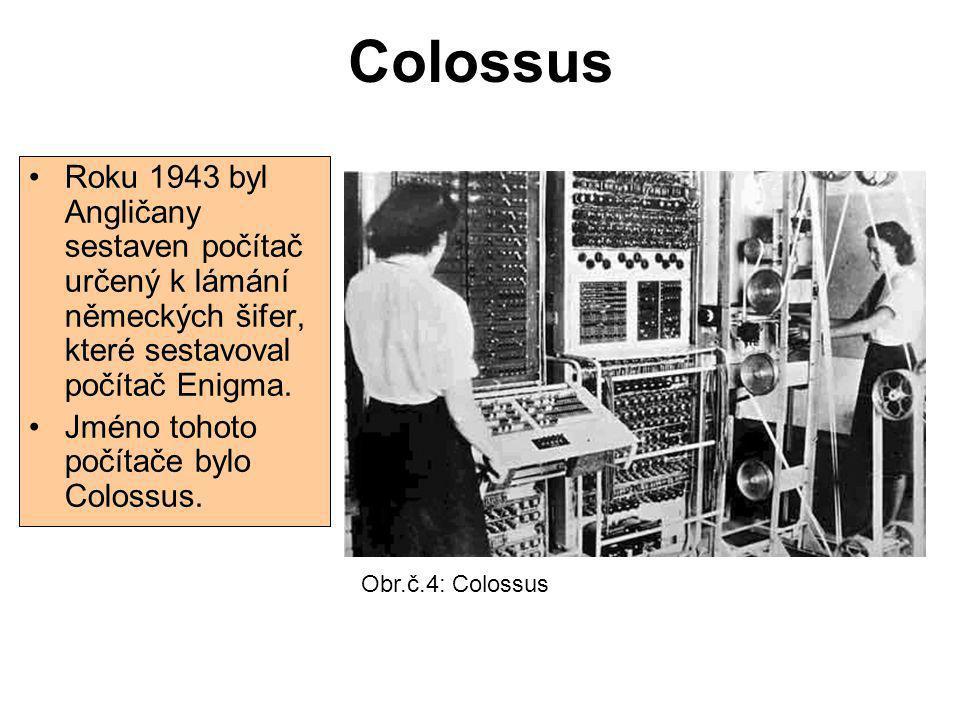 Colossus Roku 1943 byl Angličany sestaven počítač určený k lámání německých šifer, které sestavoval počítač Enigma.