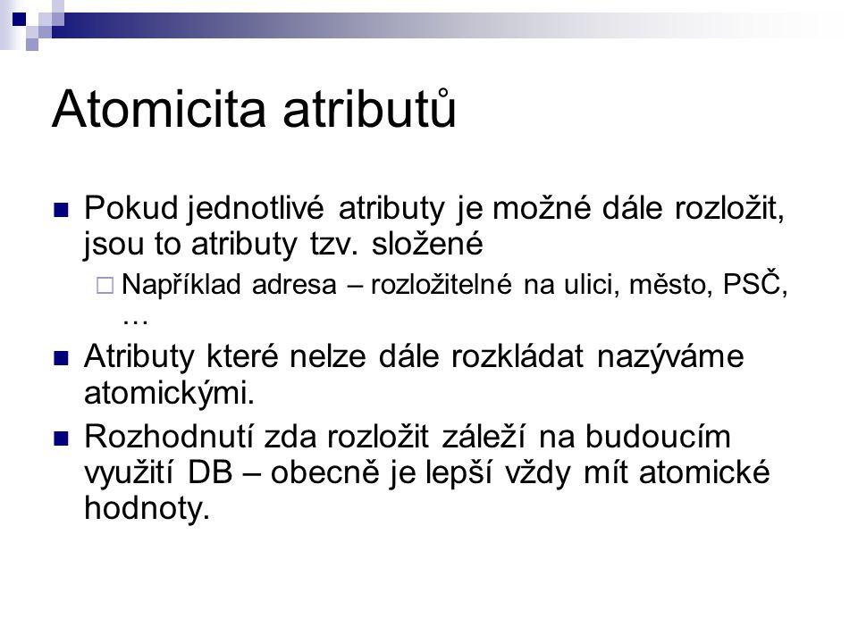 Atomicita atributů Pokud jednotlivé atributy je možné dále rozložit, jsou to atributy tzv. složené.