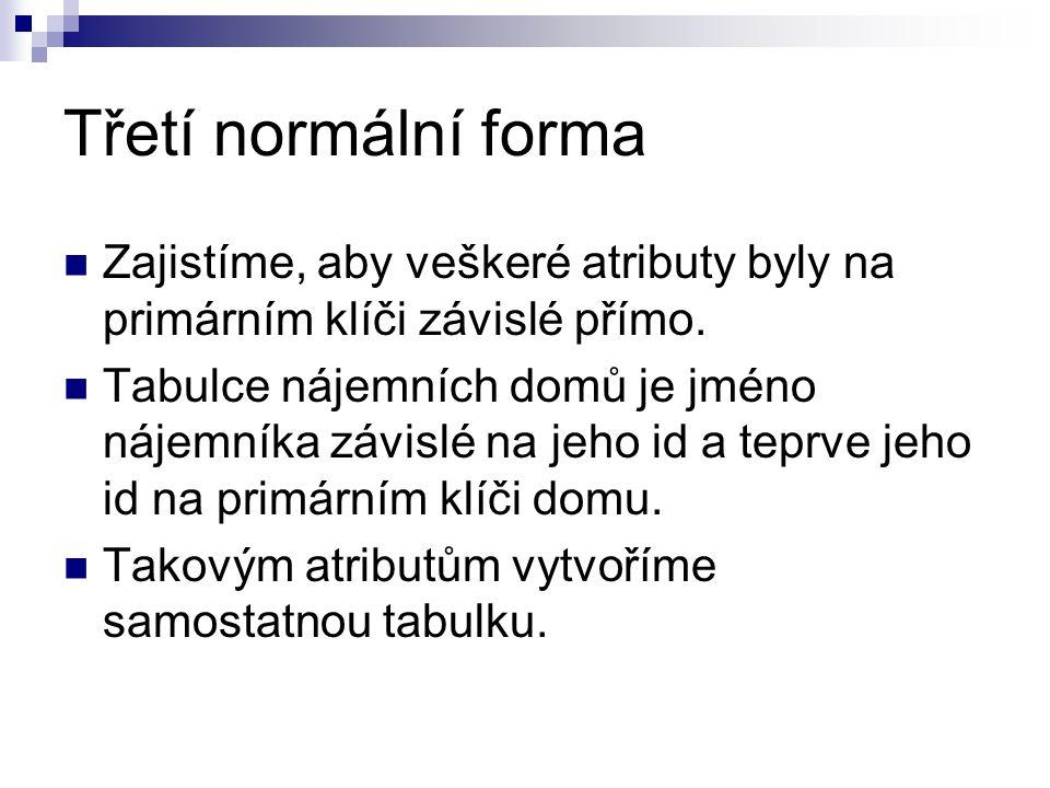 Třetí normální forma Zajistíme, aby veškeré atributy byly na primárním klíči závislé přímo.