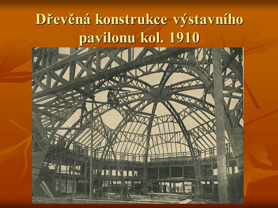 Dřevěná konstrukce výstavního pavilonu kol. 1910
