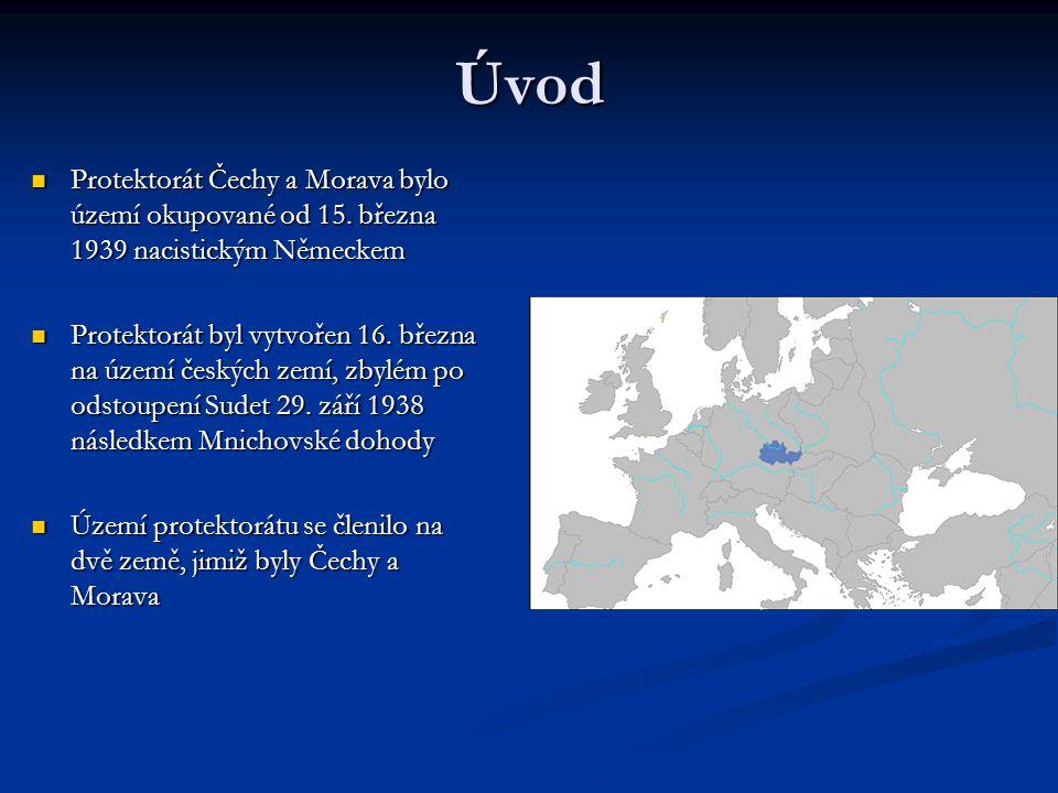 Úvod Protektorát Čechy a Morava bylo území okupované od 15. března 1939 nacistickým Německem.