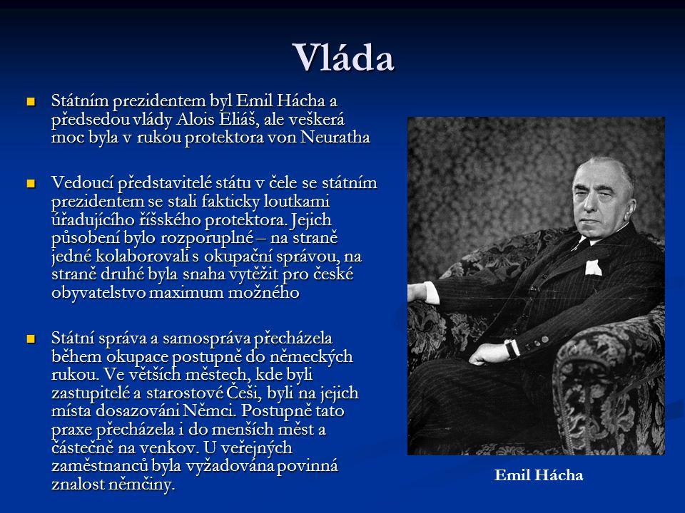 Vláda Státním prezidentem byl Emil Hácha a předsedou vlády Alois Eliáš, ale veškerá moc byla v rukou protektora von Neuratha.