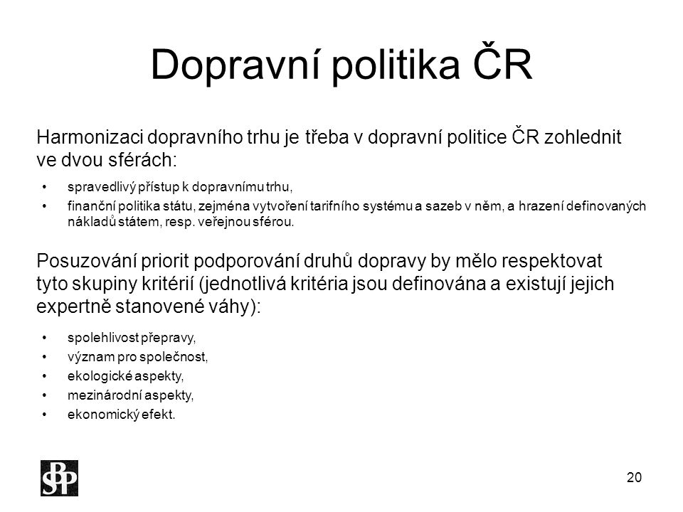 Dopravní politika ČR Harmonizaci dopravního trhu je třeba v dopravní politice ČR zohlednit ve dvou sférách: