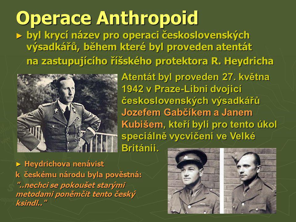 Operace Anthropoid byl krycí název pro operaci československých výsadkářů, během které byl proveden atentát.