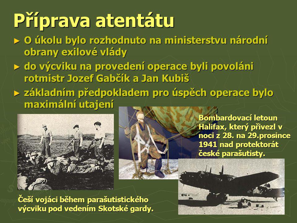 Příprava atentátu O úkolu bylo rozhodnuto na ministerstvu národní obrany exilové vlády.