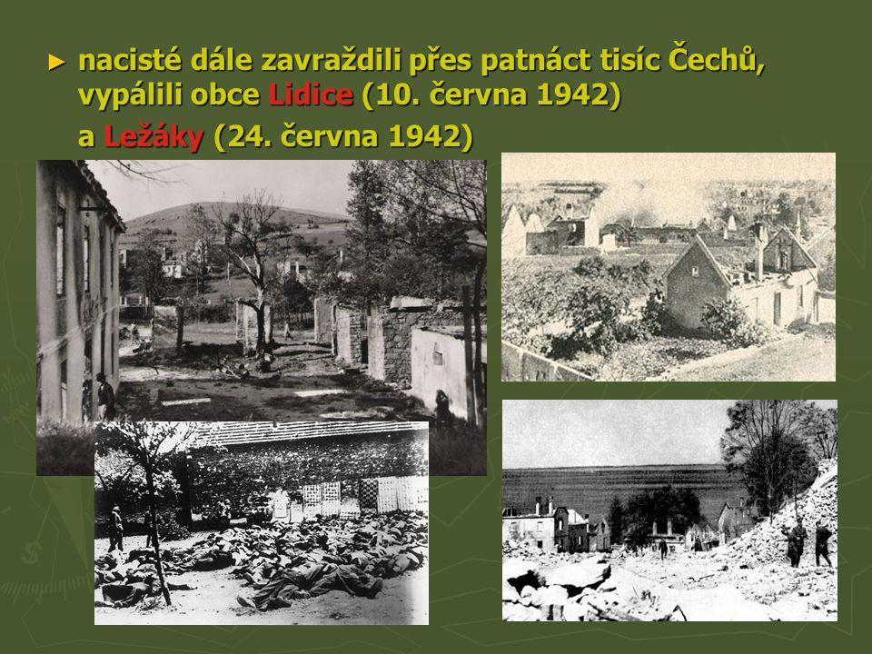 nacisté dále zavraždili přes patnáct tisíc Čechů, vypálili obce Lidice (10. června 1942)