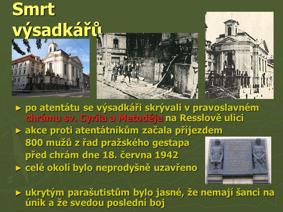 Smrt výsadkářů po atentátu se výsadkáři skrývali v pravoslavném chrámu sv. Cyrila a Metoděje na Resslově ulici.
