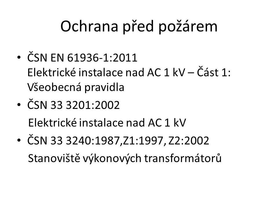 Ochrana před požárem ČSN EN 61936-1:2011 Elektrické instalace nad AC 1 kV – Část 1: Všeobecná pravidla.