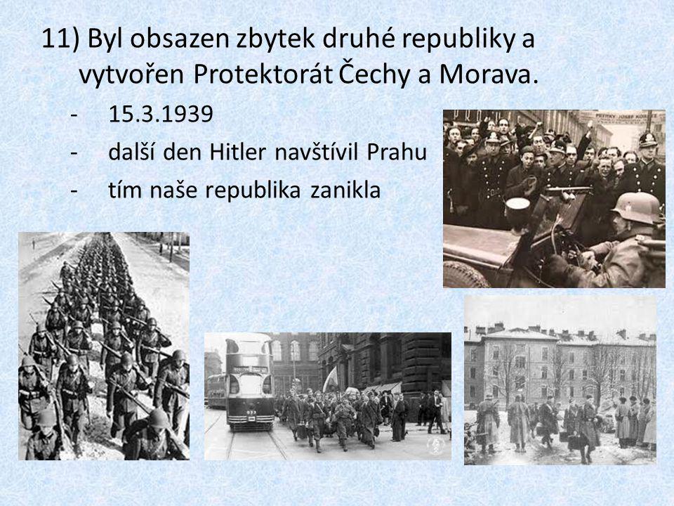 Byl obsazen zbytek druhé republiky a vytvořen Protektorát Čechy a Morava.