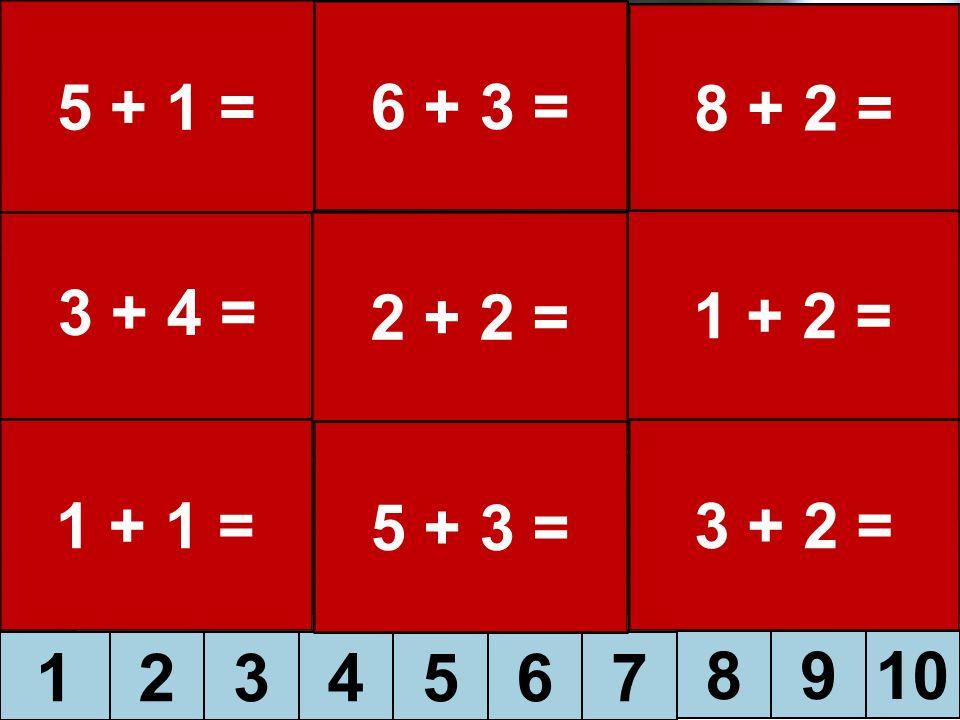 5 + 1 = 6 + 3 = 8 + 2 = 3 + 4 = 2 + 2 = 1 + 2 = 1 + 1 = 5 + 3 = 3 + 2 = 1 2 3 4 5 6 7 8 9 10