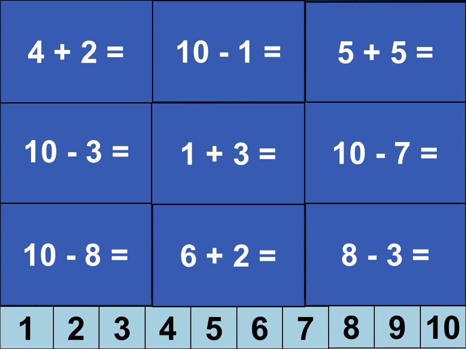4 + 2 = 10 - 1 = 5 + 5 = 10 - 3 = 1 + 3 = 10 - 7 = 10 - 8 = 6 + 2 = 8 - 3 = 1 2 3 4 5 6 7 8 9 10