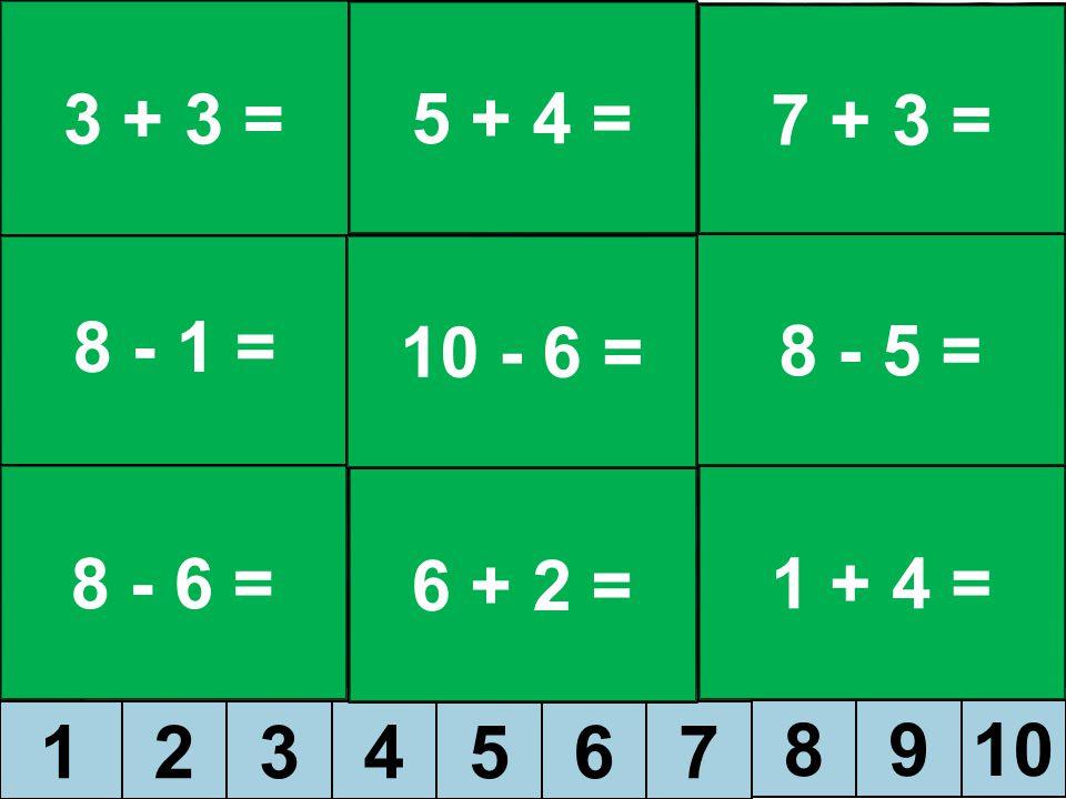 3 + 3 = 5 + 4 = 7 + 3 = 8 - 1 = 10 - 6 = 8 - 5 = 8 - 6 = 6 + 2 = 1 + 4 = 1 2 3 4 5 6 7 8 9 10