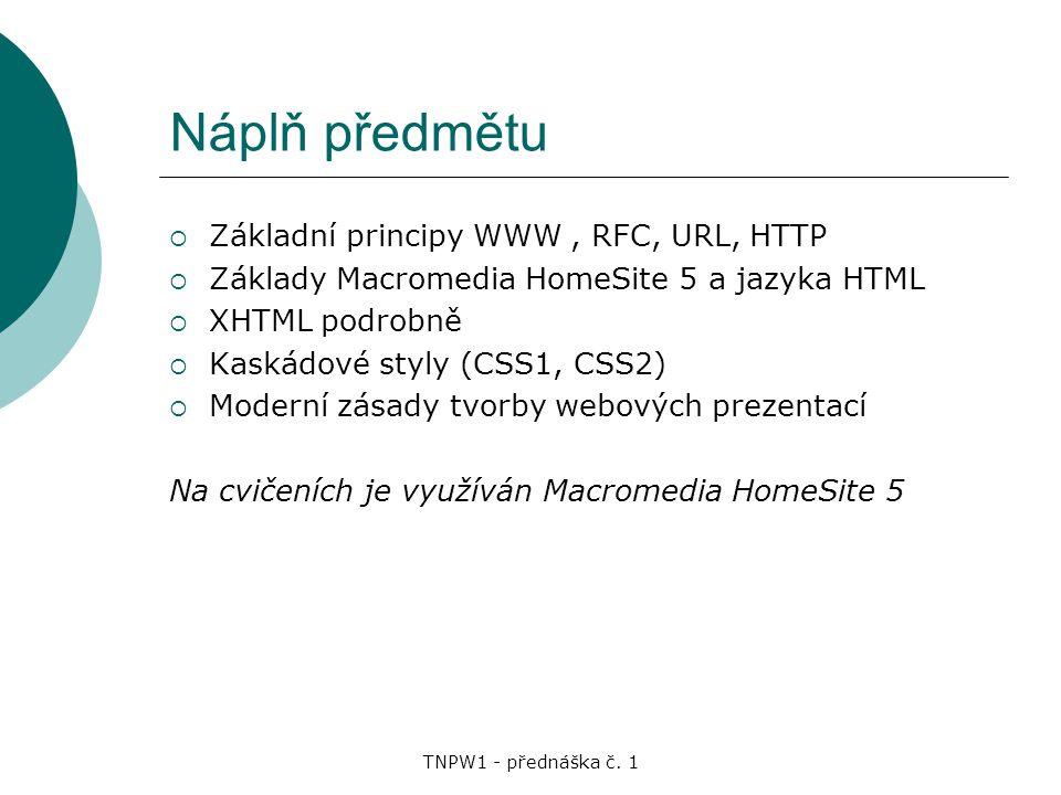 Náplň předmětu Základní principy WWW , RFC, URL, HTTP