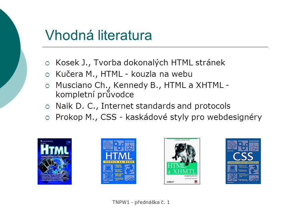 Vhodná literatura Kosek J., Tvorba dokonalých HTML stránek