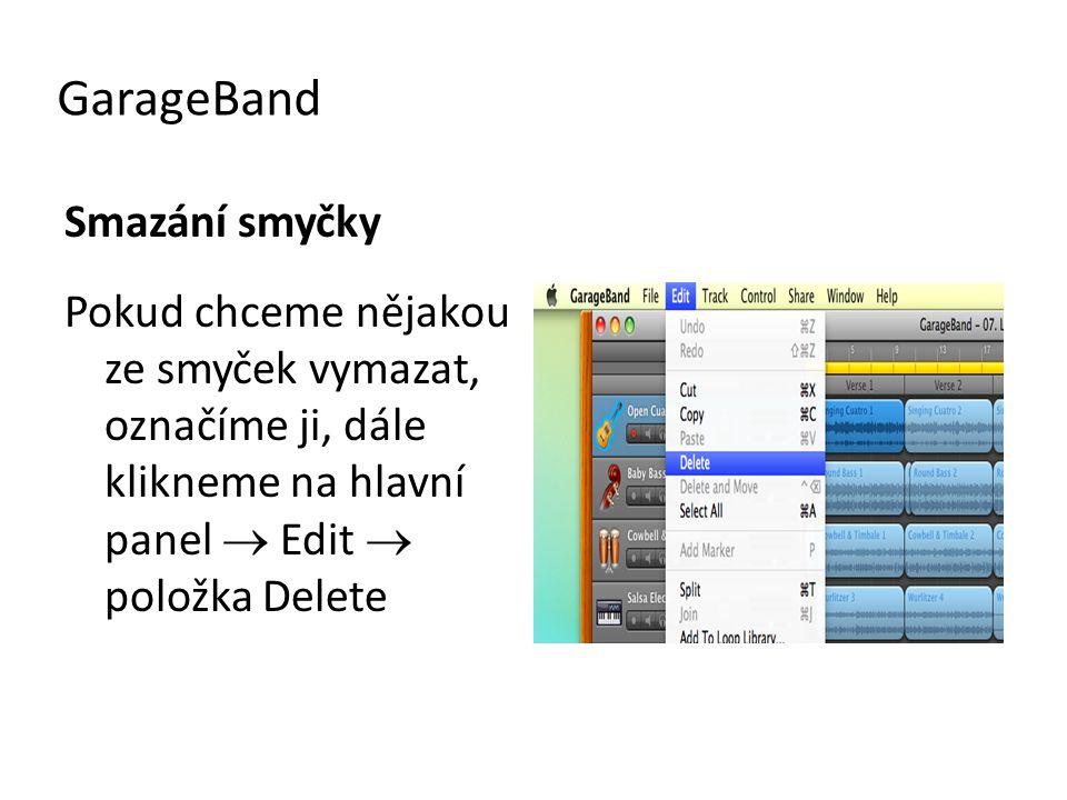 GarageBand Smazání smyčky Pokud chceme nějakou ze smyček vymazat, označíme ji, dále klikneme na hlavní panel  Edit  položka Delete