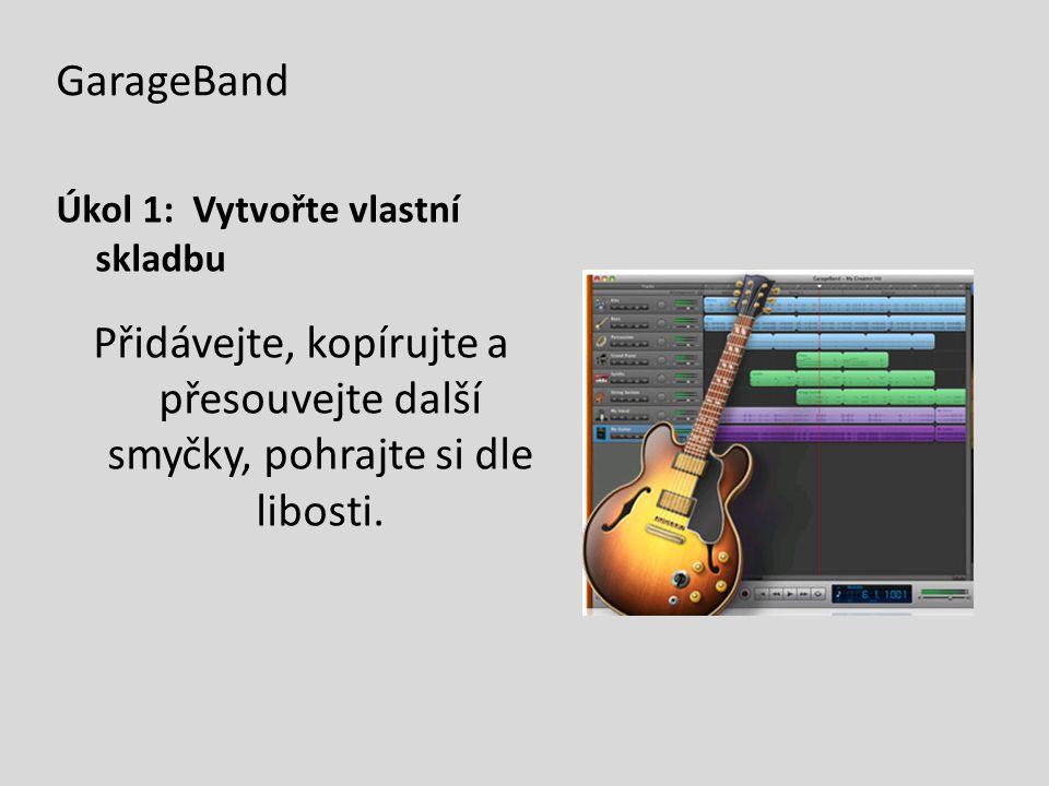 GarageBand Úkol 1: Vytvořte vlastní skladbu.