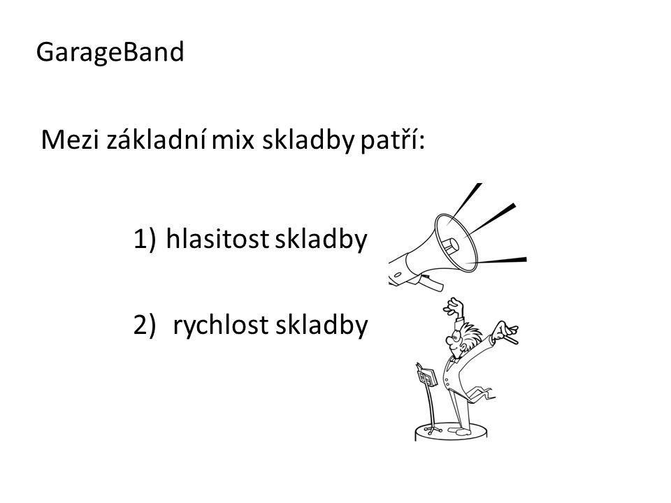 GarageBand Mezi základní mix skladby patří: hlasitost skladby rychlost skladby