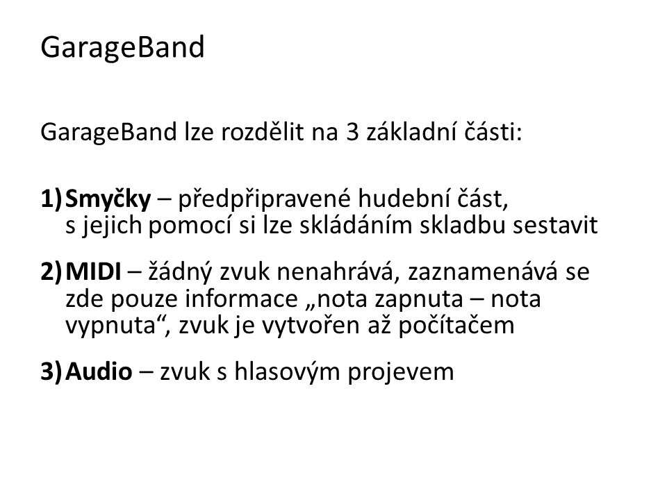 GarageBand GarageBand lze rozdělit na 3 základní části: