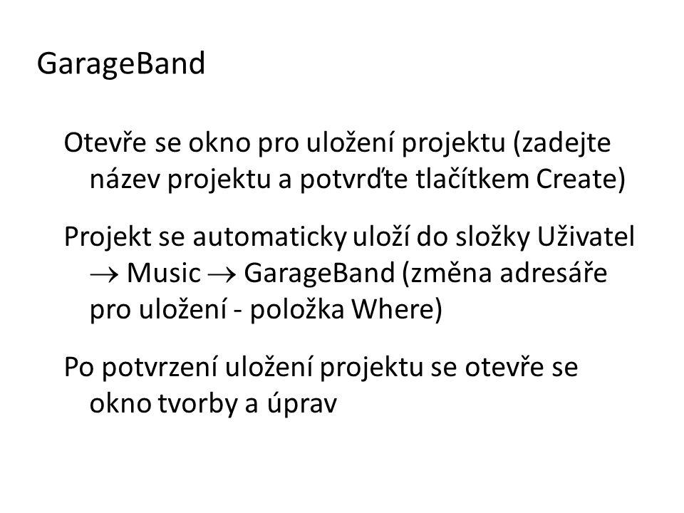 GarageBand Otevře se okno pro uložení projektu (zadejte název projektu a potvrďte tlačítkem Create)
