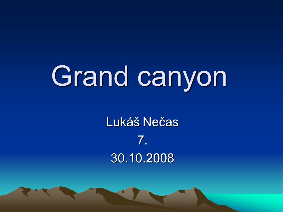 Grand canyon Lukáš Nečas 7. 30.10.2008