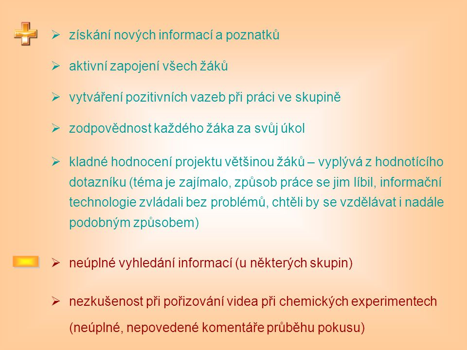 - získání nových informací a poznatků aktivní zapojení všech žáků