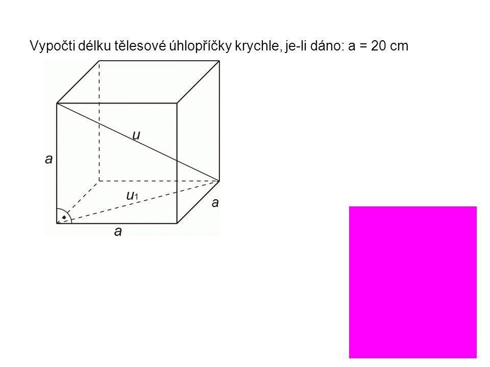 Vypočti délku tělesové úhlopříčky krychle, je-li dáno: a = 20 cm
