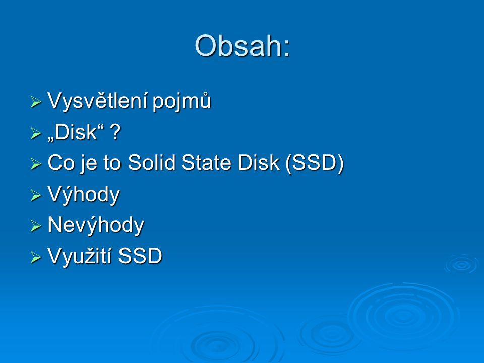 """Obsah: Vysvětlení pojmů """"Disk Co je to Solid State Disk (SSD)"""