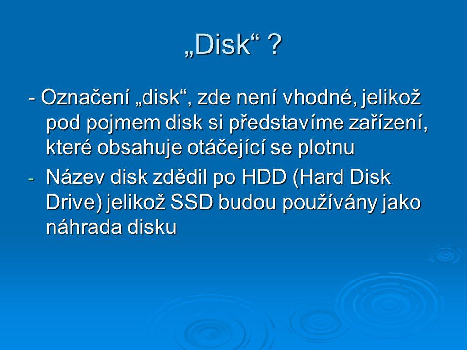 """""""Disk - Označení """"disk , zde není vhodné, jelikož pod pojmem disk si představíme zařízení, které obsahuje otáčející se plotnu."""