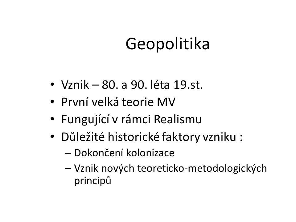 Geopolitika Vznik – 80. a 90. léta 19.st. První velká teorie MV