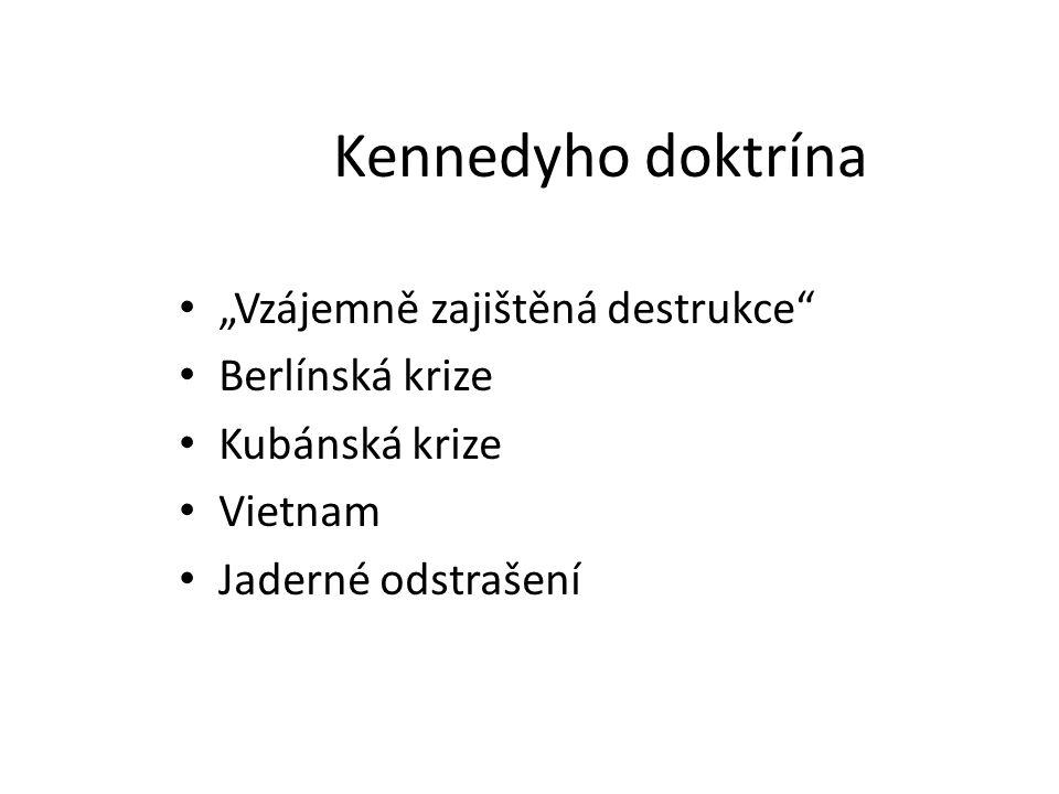 """Kennedyho doktrína """"Vzájemně zajištěná destrukce Berlínská krize"""