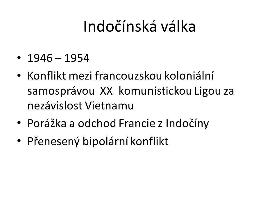 Indočínská válka 1946 – 1954. Konflikt mezi francouzskou koloniální samosprávou XX komunistickou Ligou za nezávislost Vietnamu.
