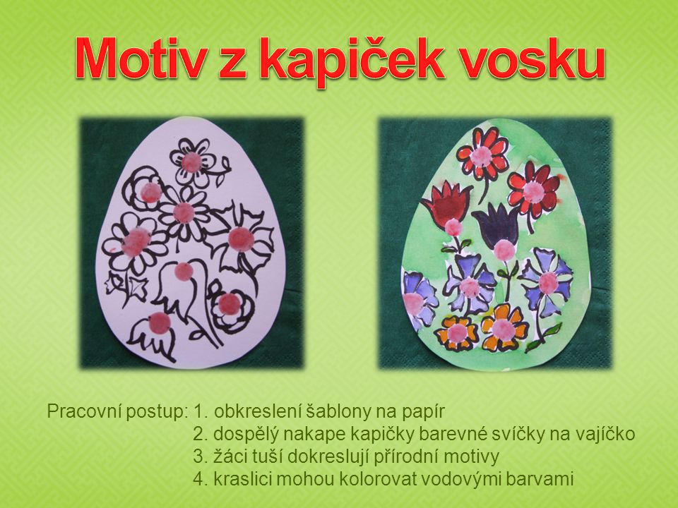 Motiv z kapiček vosku Pracovní postup: 1. obkreslení šablony na papír