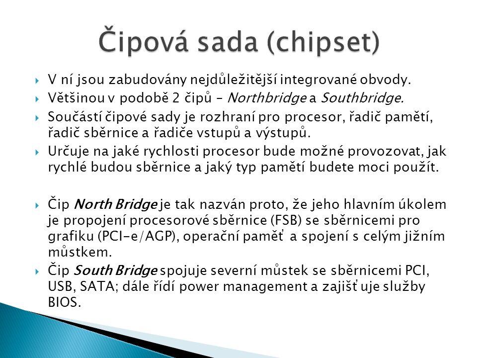 Čipová sada (chipset) V ní jsou zabudovány nejdůležitější integrované obvody. Většinou v podobě 2 čipů – Northbridge a Southbridge.