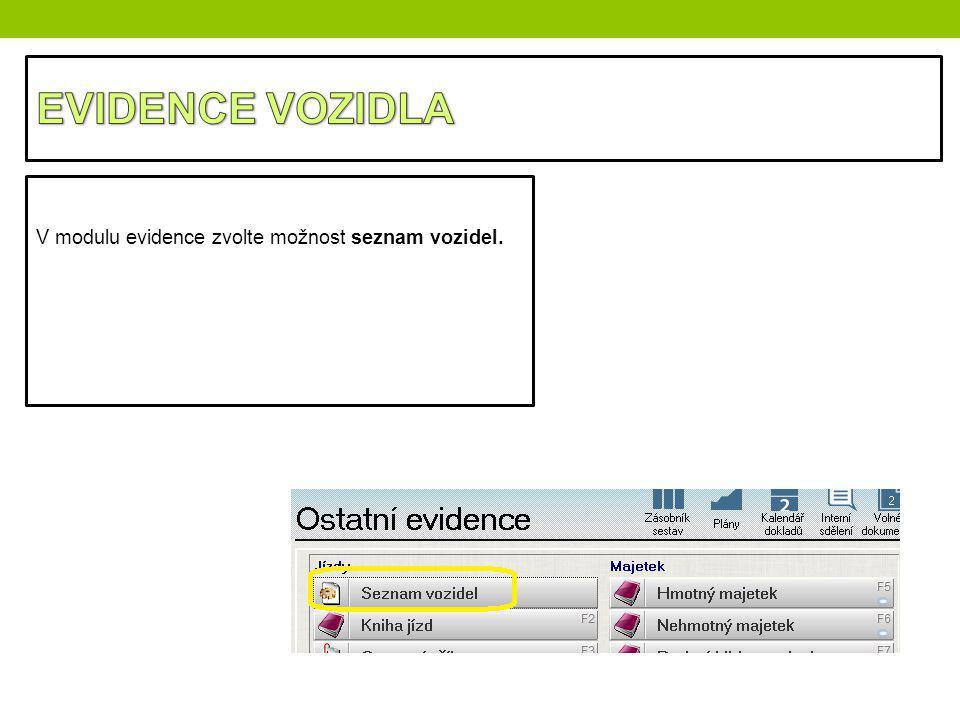 EVIDENCE VOZIDLA V modulu evidence zvolte možnost seznam vozidel.