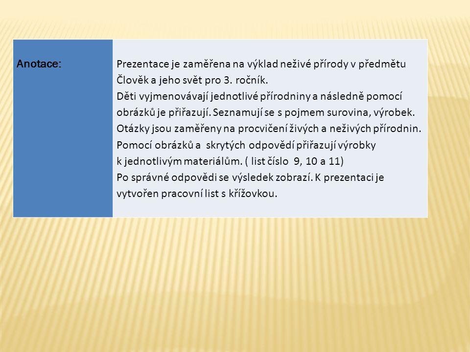 Anotace: Prezentace je zaměřena na výklad neživé přírody v předmětu Člověk a jeho svět pro 3. ročník.