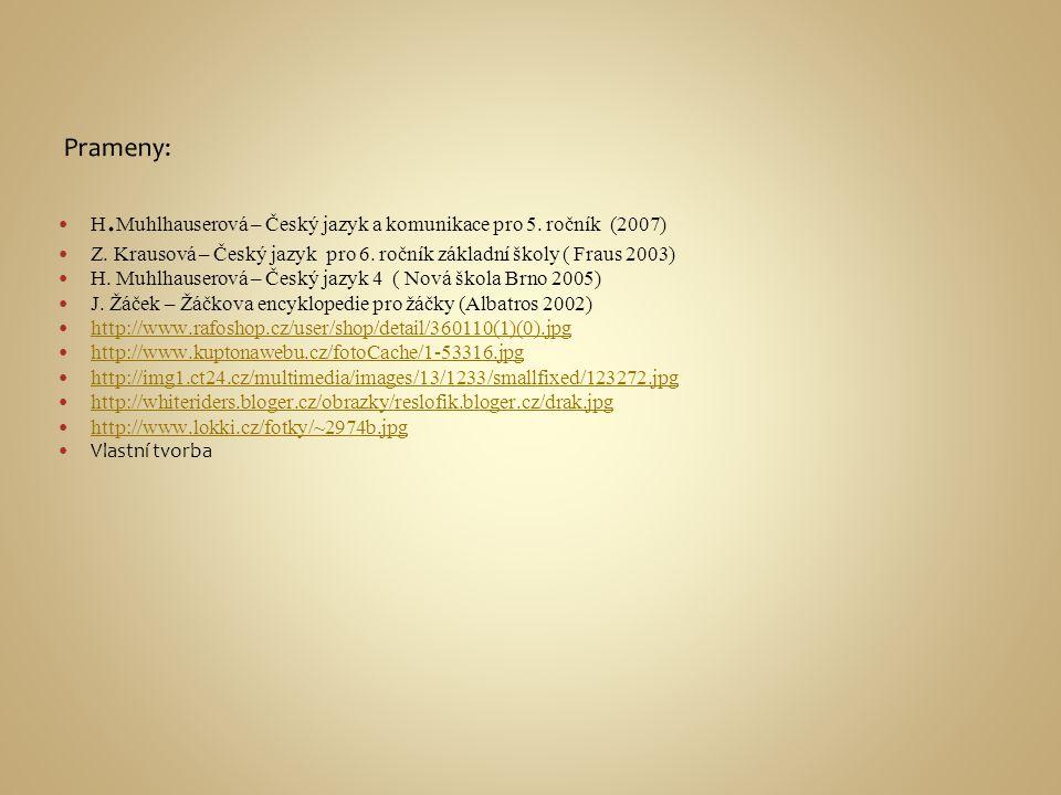 Prameny: H.Muhlhauserová – Český jazyk a komunikace pro 5. ročník (2007) Z. Krausová – Český jazyk pro 6. ročník základní školy ( Fraus 2003)