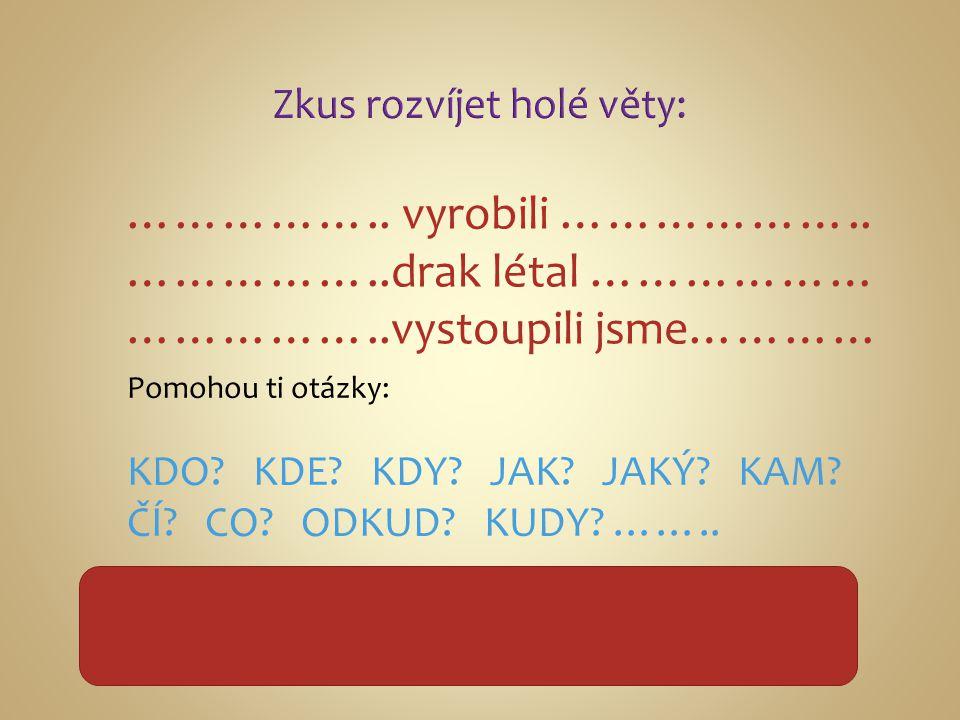 Zkus rozvíjet holé věty:
