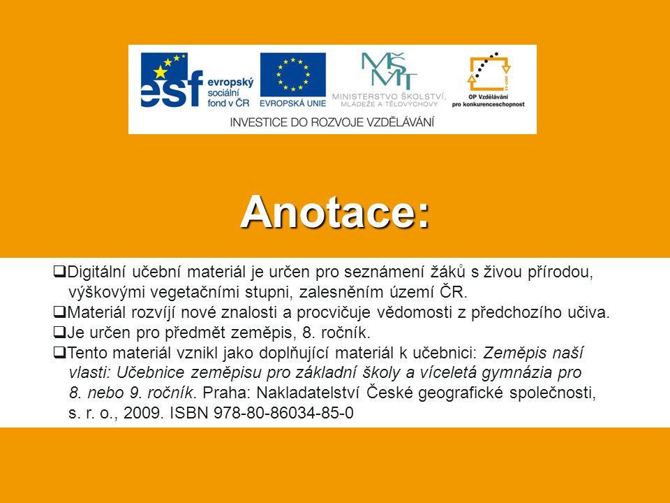 Anotace: Digitální učební materiál je určen pro seznámení žáků s živou přírodou, výškovými vegetačními stupni, zalesněním území ČR.
