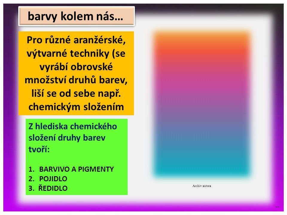 barvy kolem nás… Pro různé aranžérské, výtvarné techniky (se vyrábí obrovské množství druhů barev, liší se od sebe např. chemickým složením.