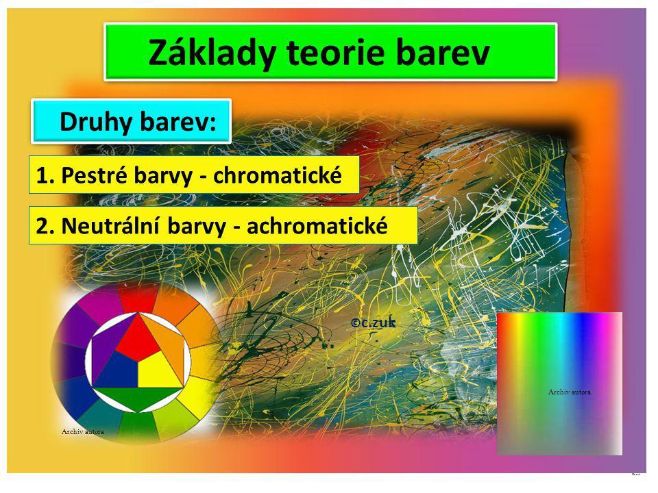 Základy teorie barev Druhy barev: 1. Pestré barvy - chromatické