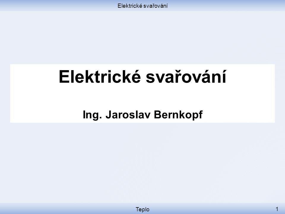 Elektrické svařování Elektrické svařování Ing. Jaroslav Bernkopf Teplo