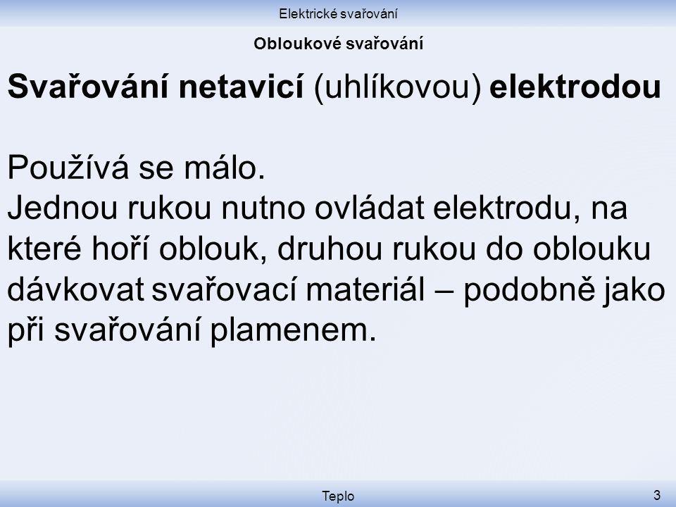 Svařování netavicí (uhlíkovou) elektrodou Používá se málo.