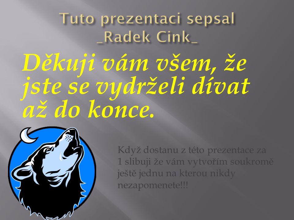Tuto prezentaci sepsal _Radek Cink_