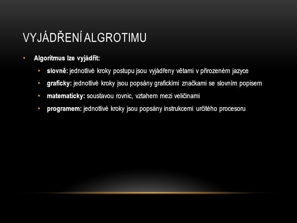 Vyjádření algrotimu Algoritmus lze vyjádřit:
