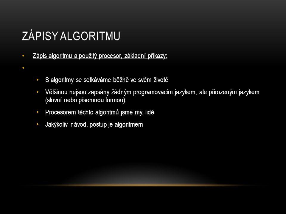 Zápisy algoritmu Zápis algoritmu a použitý procesor, základní příkazy: