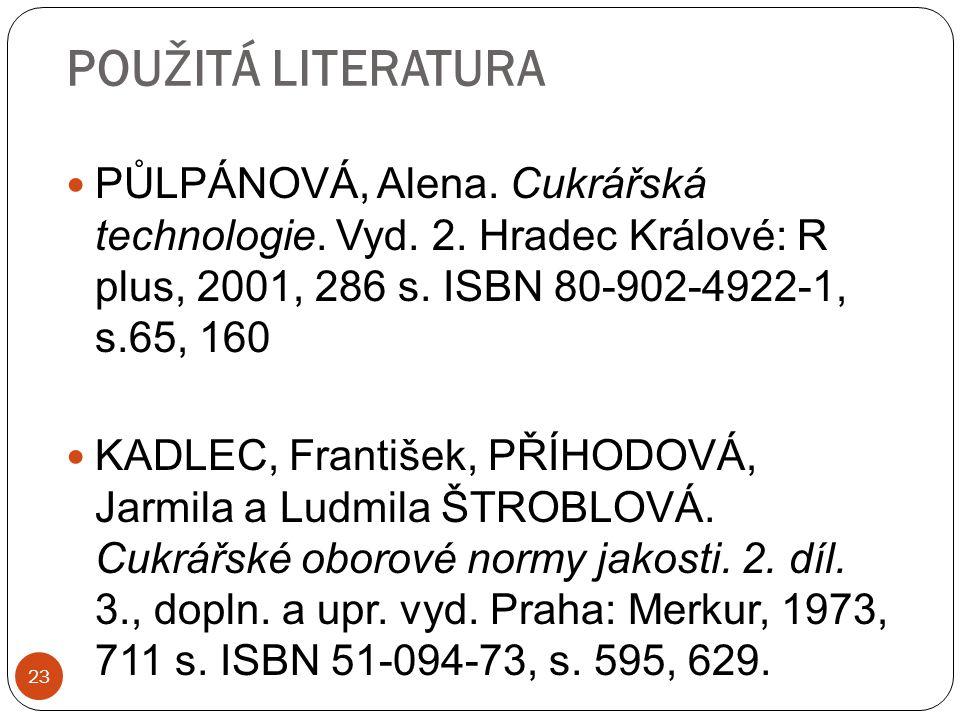 POUŽITÁ LITERATURA PŮLPÁNOVÁ, Alena. Cukrářská technologie. Vyd. 2. Hradec Králové: R plus, 2001, 286 s. ISBN 80-902-4922-1, s.65, 160.