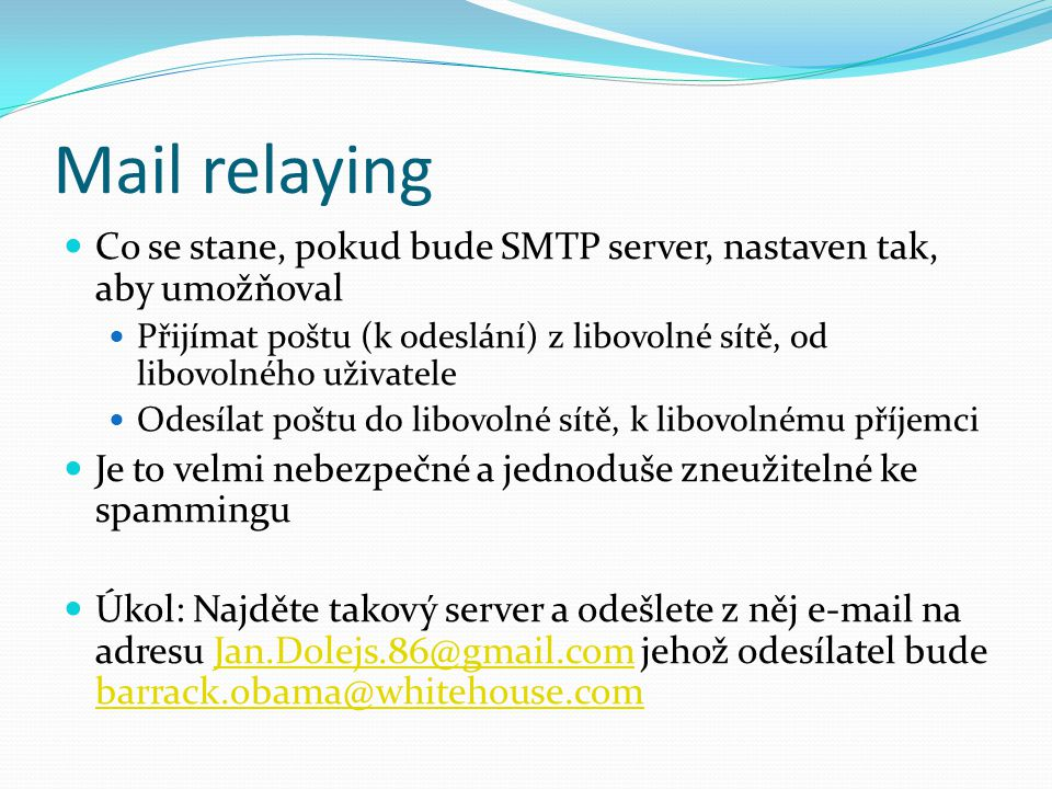 Mail relaying Co se stane, pokud bude SMTP server, nastaven tak, aby umožňoval.