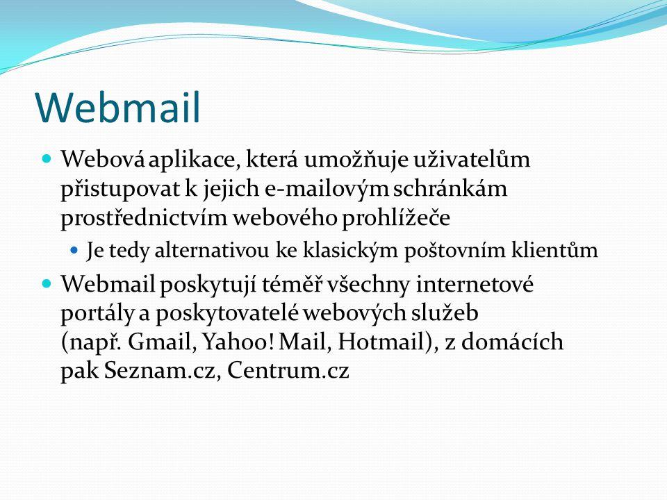Webmail Webová aplikace, která umožňuje uživatelům přistupovat k jejich e-mailovým schránkám prostřednictvím webového prohlížeče.