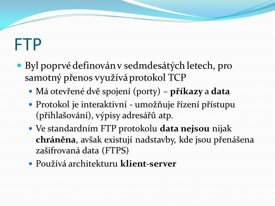 FTP Byl poprvé definován v sedmdesátých letech, pro samotný přenos využívá protokol TCP. Má otevřené dvě spojení (porty) – příkazy a data.